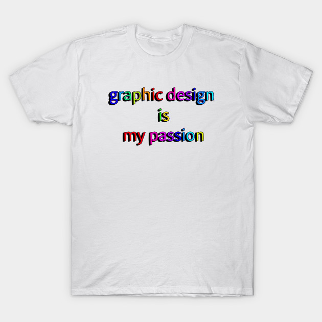 Graphic design is my passion  Graphic Design is my Passion - Epic - T-Shirt   TeePublic