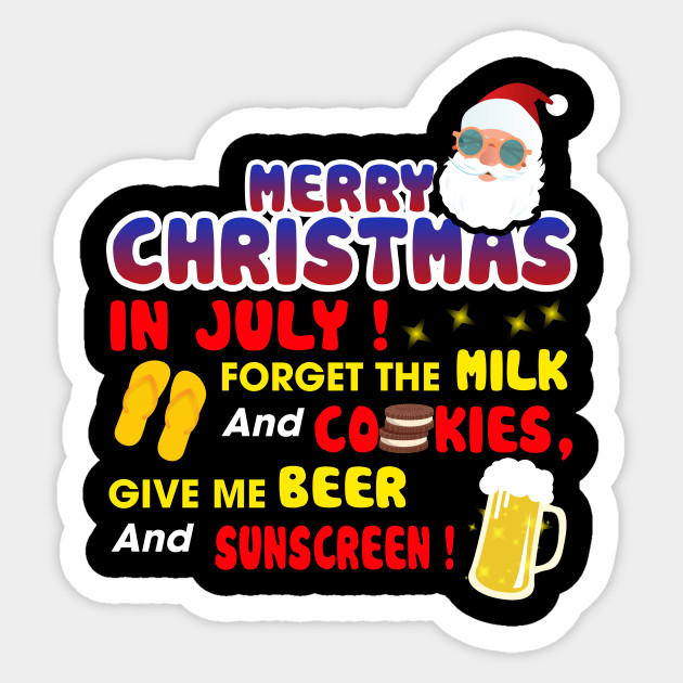 Merry Christmas In July Clipart.Merry Christmas In July Forget The Milk And Cookies Give Me Beer And Sunscreen T Shirt