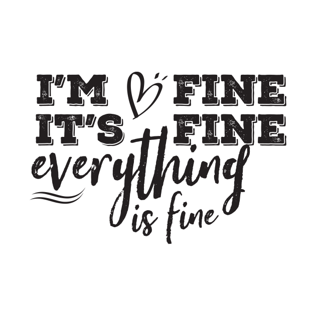 It's Fine. I'm Fine. Everything is fine. / Womens Funny Shirts / Favorite Tshirt / Best Friend Shirts / Gifts for Women / Weekend Shirt
