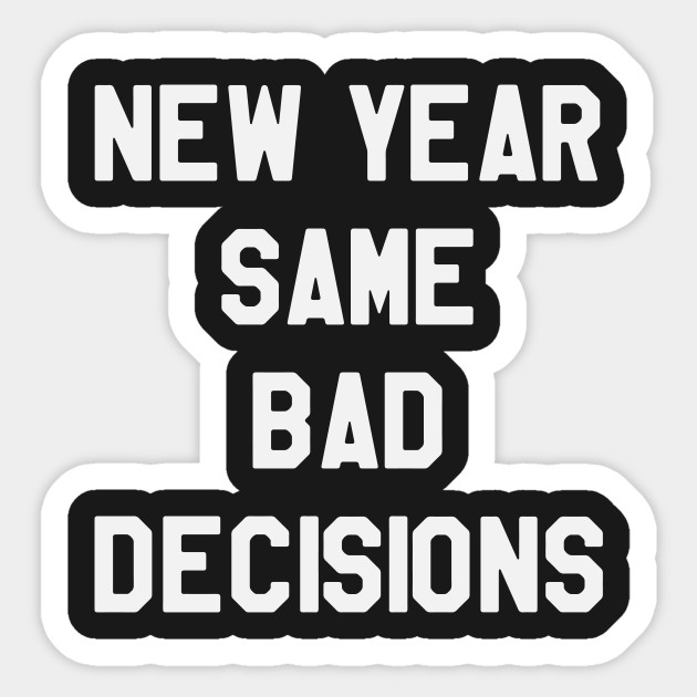 New Year Same Bad Decisions Funny Saying Sarcastic New Year ...