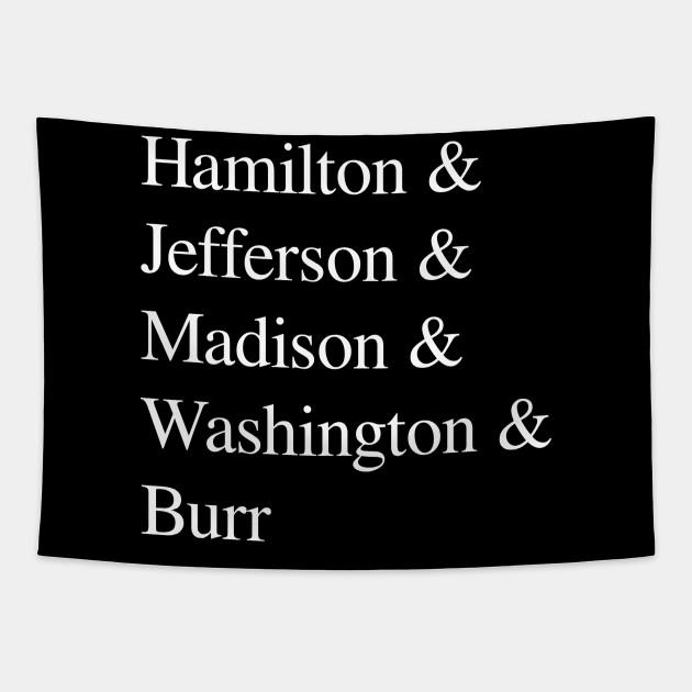 Hamilton & Jefferson Madison Washington Burr