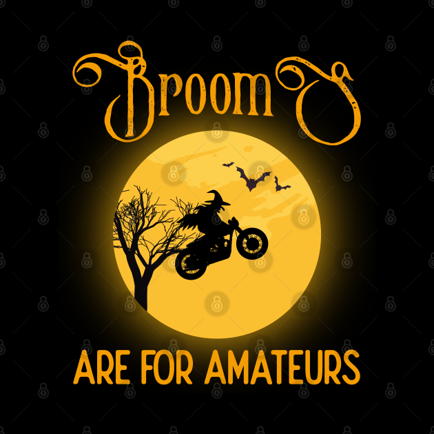 Brooms Are for Amateurs Halloween Motorcycle Biker Gift