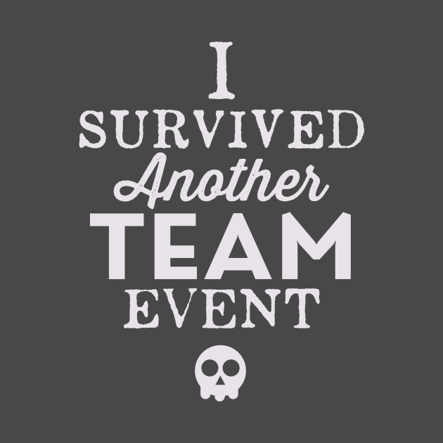 I Survived Another Team Event