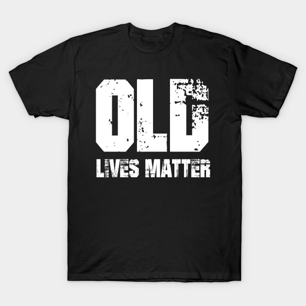 60th Dad Birthday Gifts For Men Old Lives Matter Shirt
