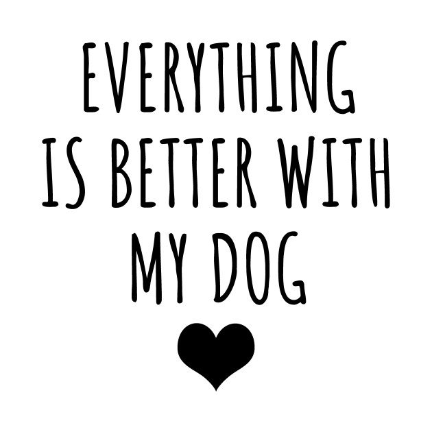 Everything is better with my dog