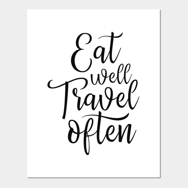 Eat Well Travel Often Quotes On Travel Life Quotes Eat Well Travel Cool Life Quotes Posters