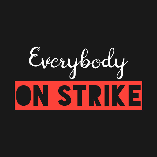 EVERYBODY ON STRIKE (white)