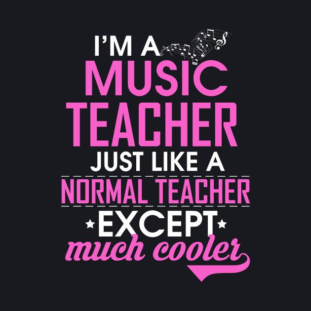 I'm a Music Teacher. Just like a normal teacher, except Much Cooler