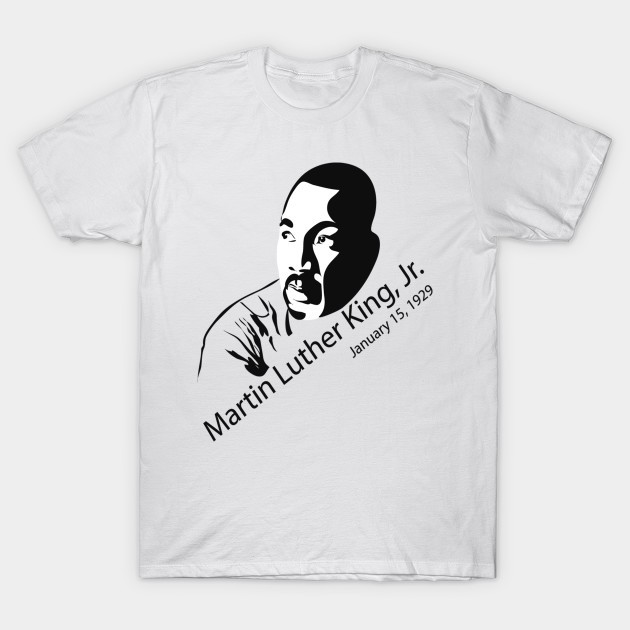 Martin Luther King Jr Day Black History Martin Luther King Day T