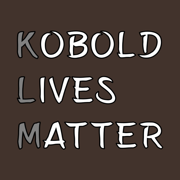 Kobold Lives Matter Meme DND 5e Pathfinder RPG Role Playing Tabletop RNG by  rayrayray90