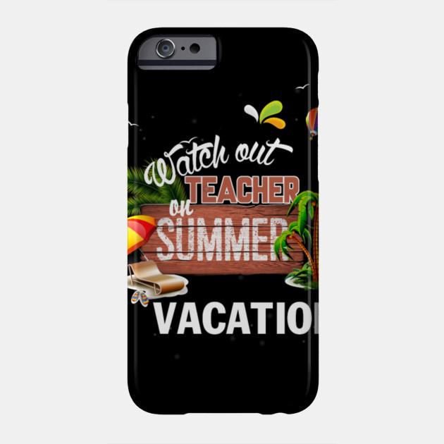 A Teachers Case Against Summer Vacation >> Teacher Summer Vacation Job Watch Out Teachers Gifts Phone Case