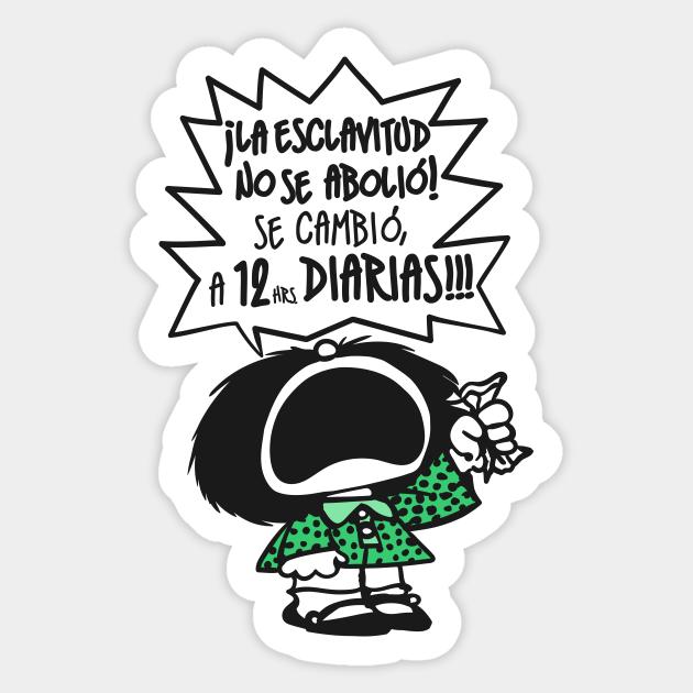 La esclavitud... - Mafalda Feminista Frases Humor - Pegatina | TeePublic MX