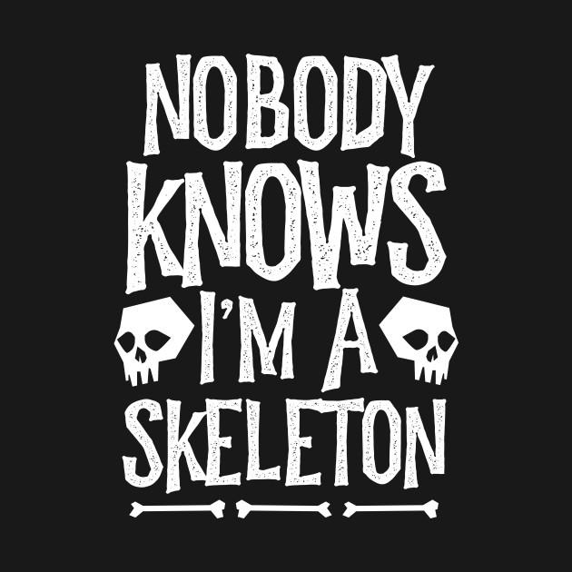 Nobody Knows I'm A Skeleton