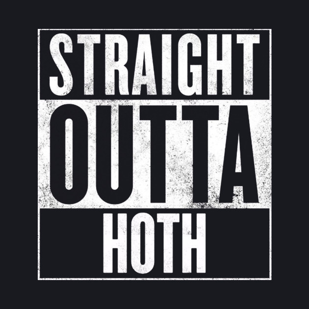 STRAIGHT OUTTA HOTH