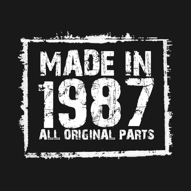Made In 1987 All Original Parts – Funny T