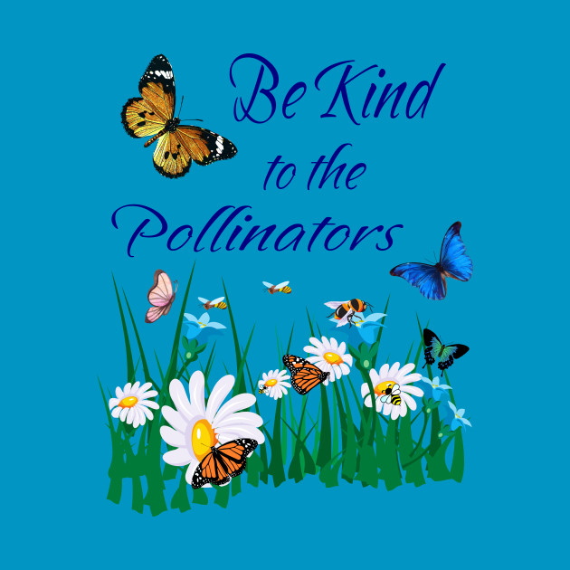 Be Kind to Pollinators