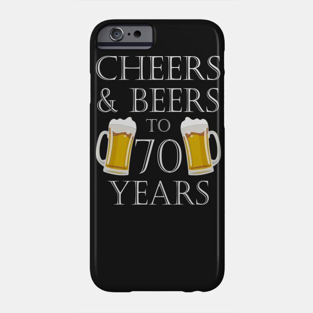 Cheers And Beers To 70Years 70th Birthday Gift Phone Case