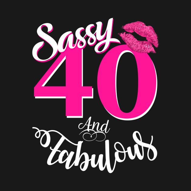 Sassy And Fabulous At 40 Funny 40th Birthday Gift
