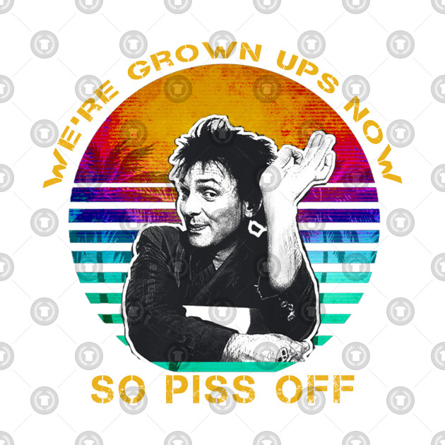 We're grown ups now so piss off Funny Vintage Retro - Were Grown Ups Now So  Piss Off - Kids T-Shirt | TeePublic
