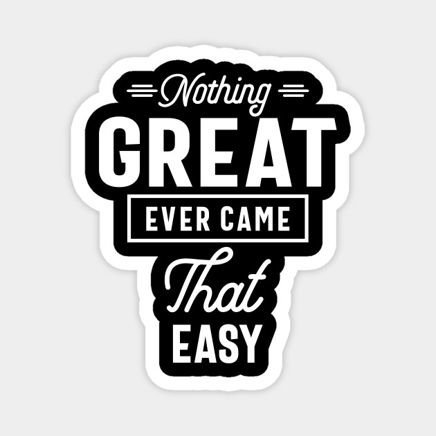 Nothing Great Ever Came That Easy Motivation Gift