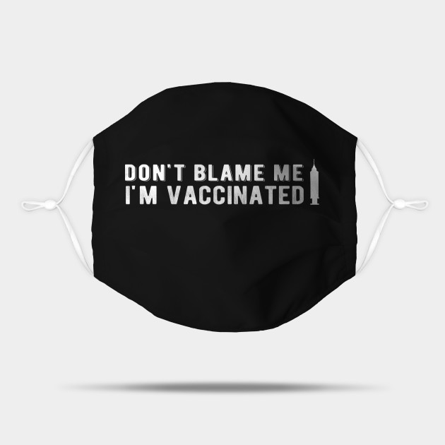 Don't blame me i'm Vaccinated Educated motivated Vaccinated got Pro vaccine 2021 vintage