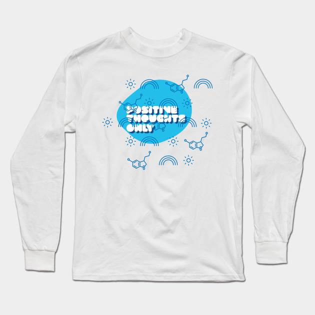 Positive thoughts only Long Sleeve T-Shirt