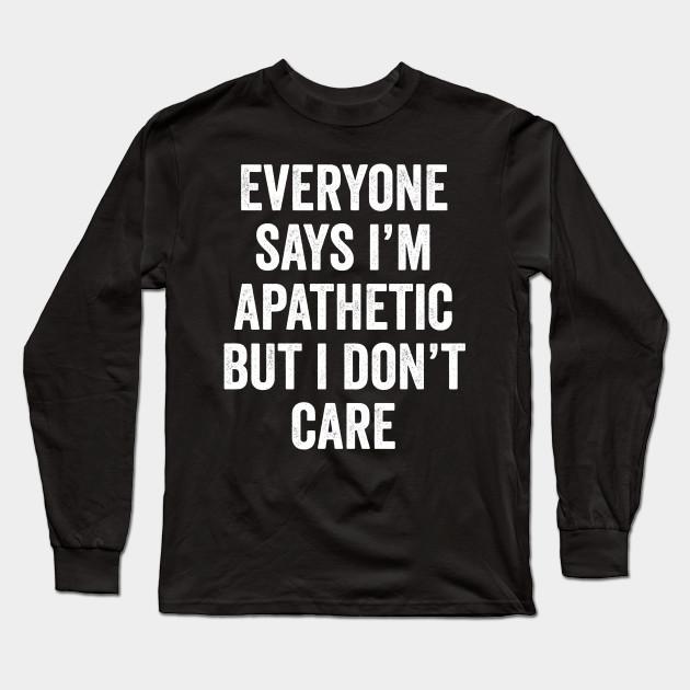 APATHY Humorous Adult Long Sleeve T-Shirt S-3XL