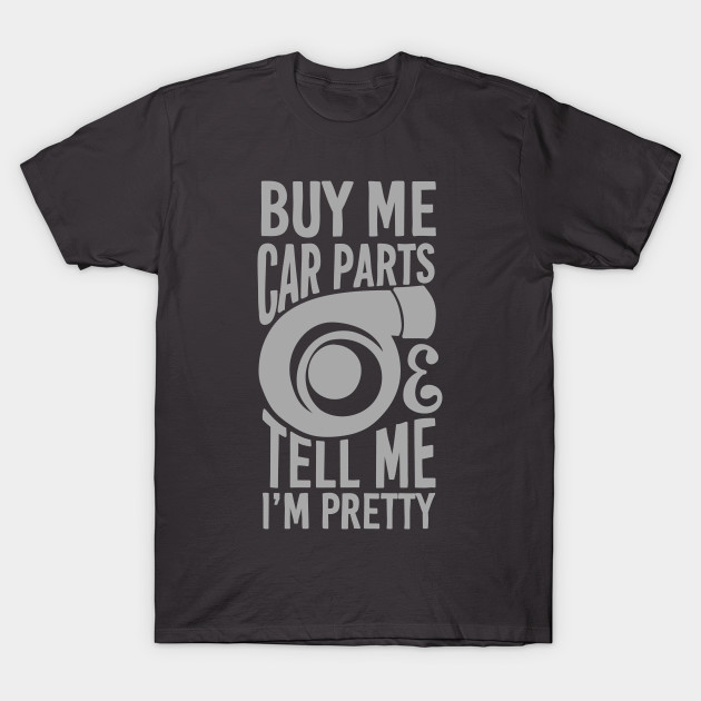 Buy me car parts and tell me i'm pretty