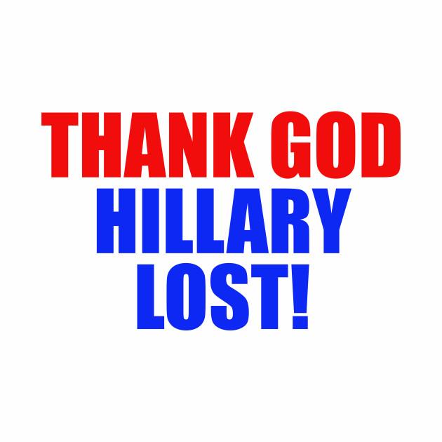 Thank God Hillary Lost!