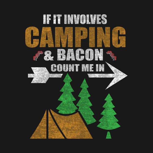 05fcd712 ... Camping Shirts If It Involves Bacon Count Me In Camp T-shirt