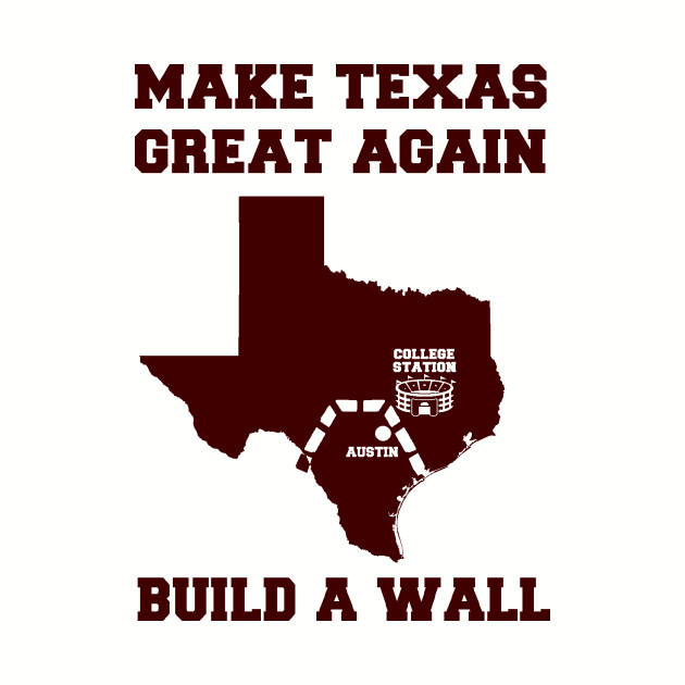 MAKE TEXAS GREAT AGAIN COLLEGE STATION