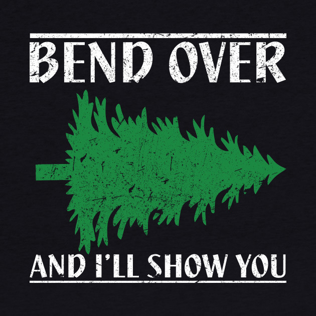 Bend Over And I'll Show You - Funny Christmas