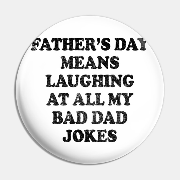 Fathers Day Means Laughing At All My Bad Dad Jokes