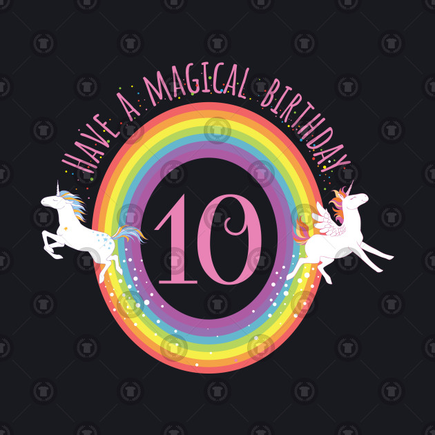 Unicorn Have A Magical 10th Birthday girls to 10th Birthday For girls - Gift For 10 year old girls