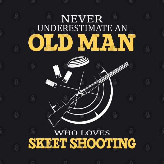 Never Underestimate an Old Man who loves skeet shooting