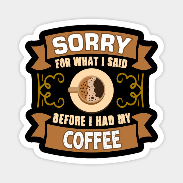 Sorry Coffee Motivation