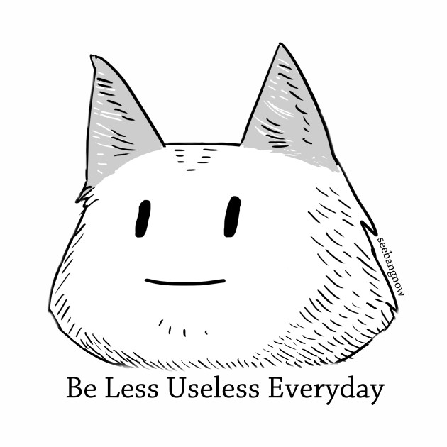 Be less useless everyday