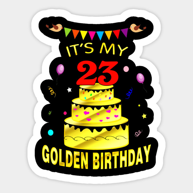 Its My 23rd Golden Birthday Shirt 23 Years Old Gift Sticker