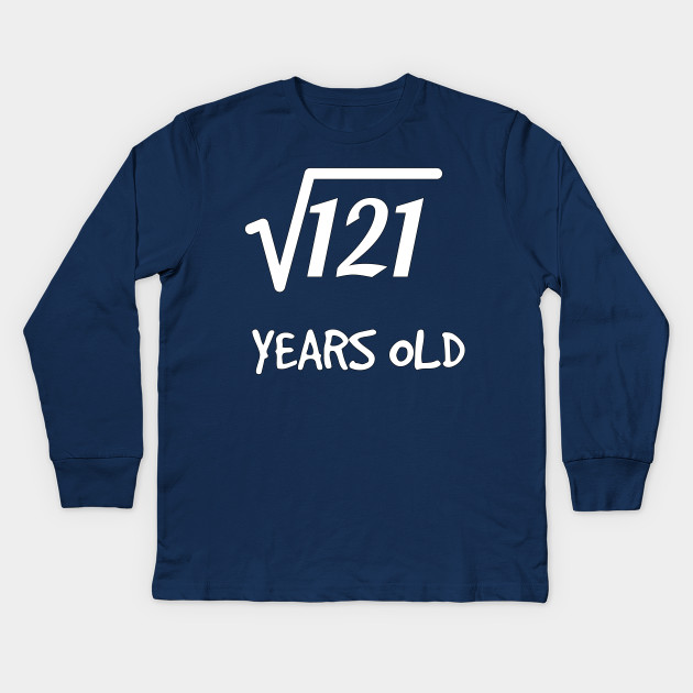 Square Root Of 121 11th Birthday 11 Years Old Boy Girl Kids Long Sleeve T Shirt