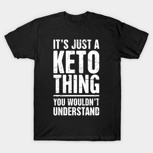 dedacb5453b It's Just A Keto Thing - Keto - T-Shirt