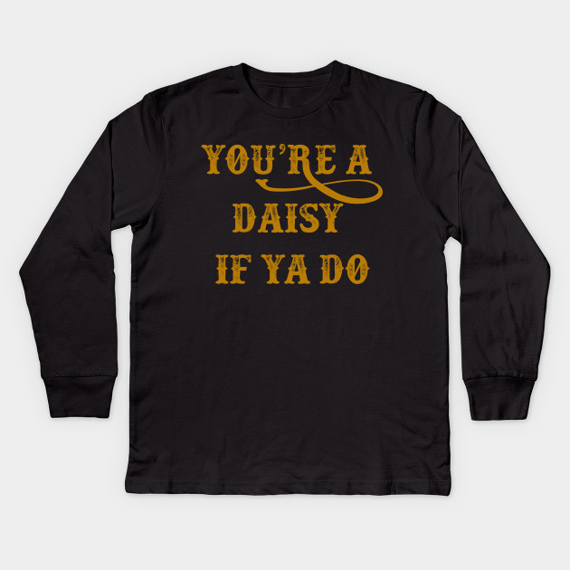 Tombstone Quote - You're A Daisy If You Do