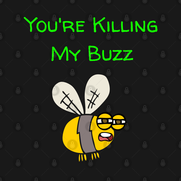 You're Killing My Buzz Bee Action Green
