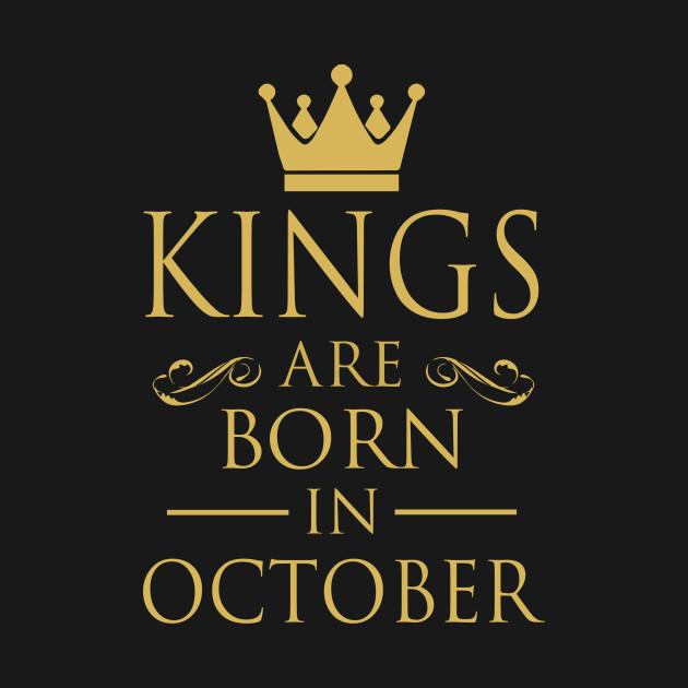 KINGS ARE BORN IN OCTOBER KINGS ARE BORN IN OCTOBER f8b93cf3fc