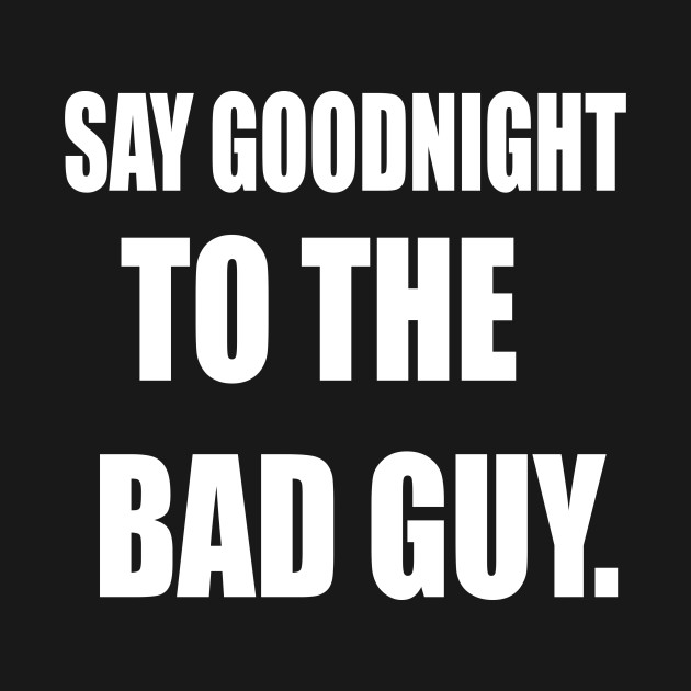 Scarface Quote Say Goodnight To The Bad Guy Scarface T Shirt