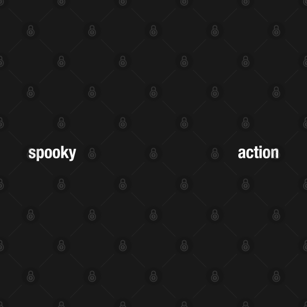 Spooky Action at... ya' know.