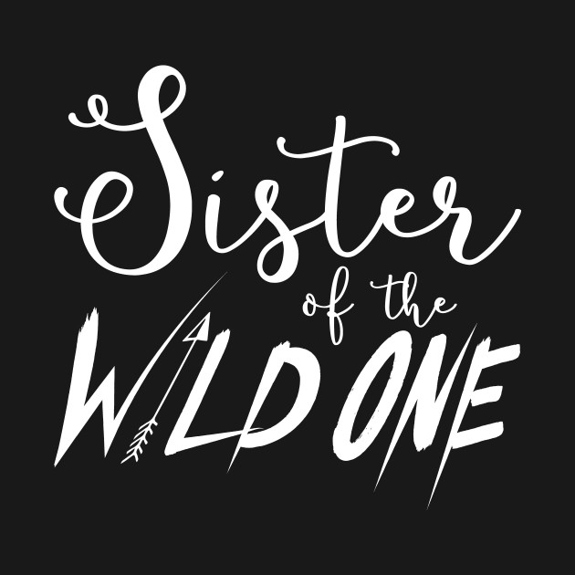 13239ea8 Sister of the Wild One - Wild One - T-Shirt | TeePublic