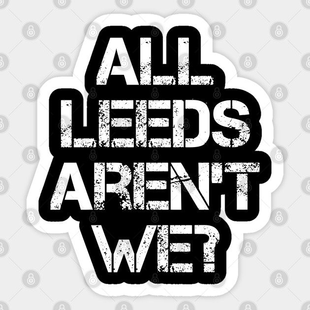 All Leeds Aren T We Leeds United Sticker Teepublic