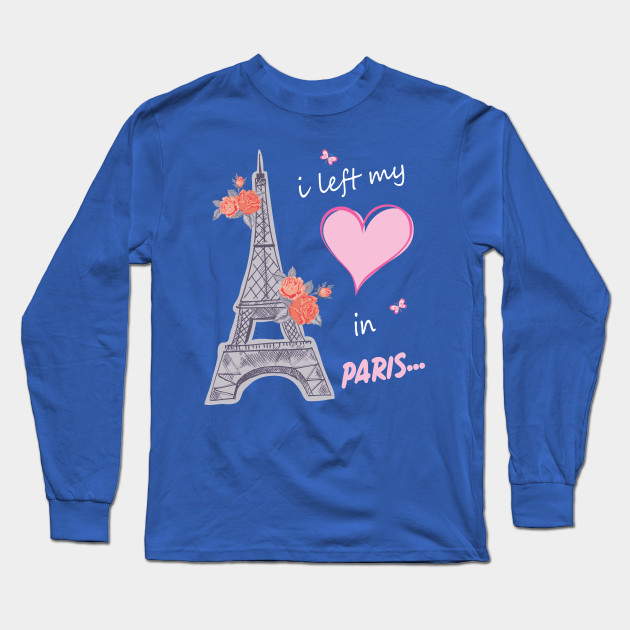 4de77d9646 I Left My Heart In Paris Tshirt Gift For All The Paris Lovers Funny And Cute  Tshirt With Sayings Long Sleeve T-Shirt