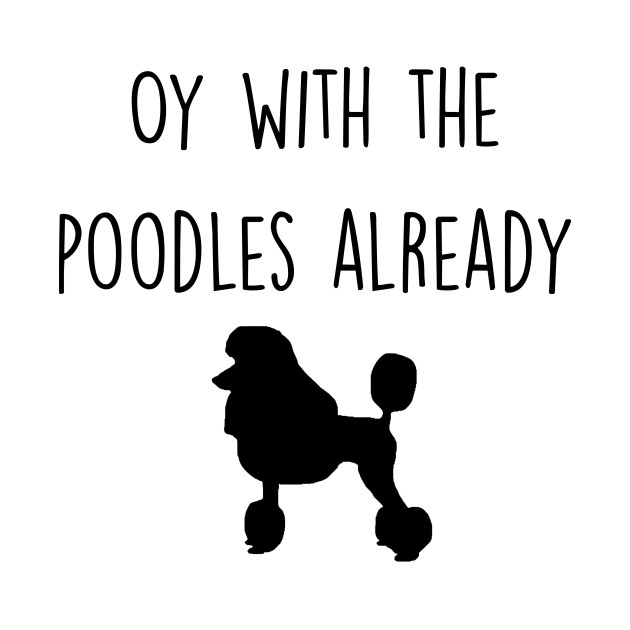 Gilmore Girls - Oy with the Poodles already