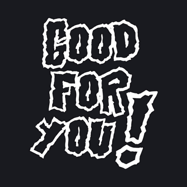 Good For You! Tee